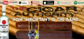 Vodcast: How Important is the Band – Cigars & Rum Oh My!