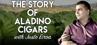 VODCAST: The Story of Aladino Cigars with Justo Eiroa