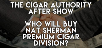 Podcast: The Cigar Authority After Show – Who Will Buy Nat Sherman Cigars?