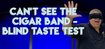 VODCast: Can't See The Cigar Band – Blind Taste Test